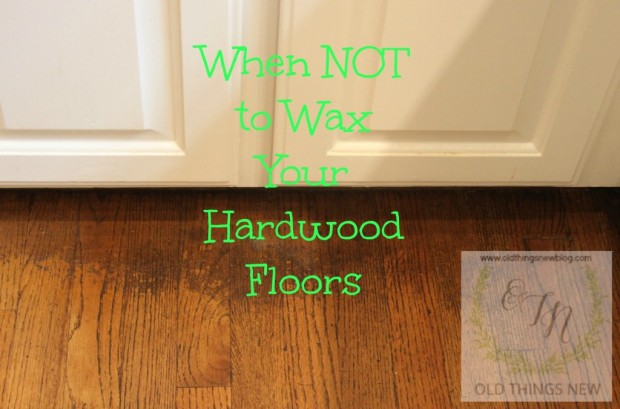 Old Things New Why Not To Wax Your Hardwood Floors